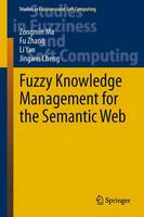Fuzzy Knowledge Management for the Semantic Web - Studies in Fuzziness and Soft Computing 306 (Hardback)