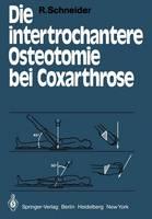 Die Intertrochantere Osteotomie bei Coxarthrose (Paperback)