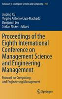 Proceedings of the Eighth International Conference on Management Science and Engineering Management: Focused on Computing and Engineering Management - Advances in Intelligent Systems and Computing 281 (Hardback)