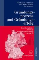 Grundungsprozess Und Grundungserfolg: Interdisziplinare Beitrage Zum Entrepreneurship Research (Paperback)