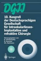 10. Kongress Der Deutschsprachigen Gesellschaft Fur Intraokularlinsen-Implantation Und Refraktive Chirurgie: 22. Bis 23. Marz 1996, Budapest (Paperback)