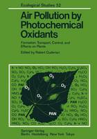 Air Pollution by Photochemical Oxidants: Formation, Transport, Control, and Effects on Plants - Ecological Studies 52 (Paperback)