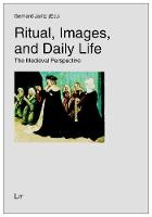 Ritual, Images, and Daily Life: The Medieval Perspective - Geschichte: Forschung und Wissenschaft 39 (Paperback)