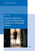 Spanish Literature, Crisis and Spectrality: Notes on a Haunted Canon - Hispanic Transnational Studies 2 (Paperback)