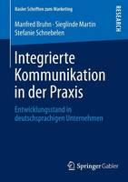 Integrierte Kommunikation in Der Praxis: Entwicklungsstand in Deutschsprachigen Unternehmen - Basler Schriften Zum Marketing 32 (Paperback)