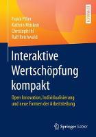Interaktive Wertschoepfung Kompakt: Open Innovation, Individualisierung Und Neue Formen Der Arbeitsteilung (Paperback)