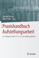 Praxishandbuch Aufstellungsarbeit: Grundlagen, Methodik Und Anwendungsgebiete - Springer Reference Psychologie (Hardback)