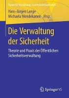 Die Verwaltung Der Sicherheit: Theorie Und Praxis Der OEffentlichen Sicherheitsverwaltung - Forum Fur Verwaltungs‐ Und Polizeiwissenschaft (Paperback)