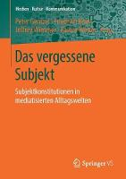 Das Vergessene Subjekt: Subjektkonstitutionen in Mediatisierten Alltagswelten - Medien - Kultur - Kommunikation (Paperback)