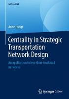 Centrality in Strategic Transportation Network Design: An application to less-than-truckload networks - Edition KWV (Paperback)