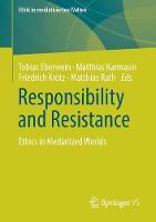 Responsibility and Resistance: Ethics in Mediatized Worlds - Ethik in mediatisierten Welten (Paperback)