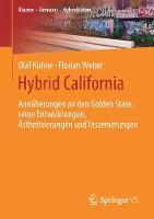 Hybrid California: Annaherungen an Den Golden State, Seine Entwicklungen, AEsthetisierungen Und Inszenierungen - Raume - Grenzen - Hybriditaten (Paperback)