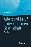 Arbeit Und Beruf in Der Modernen Gesellschaft - Rene Koenig Schriften. Ausgabe Letzter Hand 16 (Hardback)