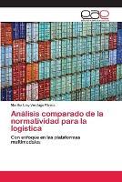 Analisis comparado de la normatividad para la logistica (Paperback)