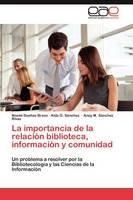 La Importancia de la Relacion Biblioteca, Informacion y Comunidad (Paperback)