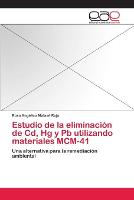 Estudio de La Eliminacion de CD, Hg y PB Utilizando Materiales MCM-41 (Paperback)