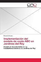 Implementacion del modelo de costo ABC en Jardines del Rey (Paperback)