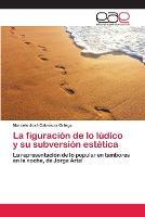 La Figuracion de Lo Ludico y Su Subversion Estetica (Paperback)