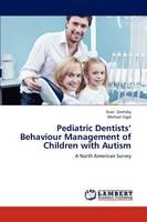 Pediatric Dentists' Behaviour Management of Children with Autism (Paperback)