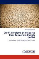 Credit Problems of Resource Poor Farmers in Punjab (India) (Paperback)