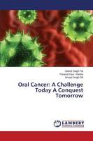 Oral Cancer: A Challenge Today a Conquest Tomorrow (Paperback)