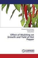 Effect of Mulching on Growth and Yield of Hot Pepper (Paperback)