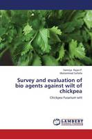 Survey and Evaluation of Bio Agents Against Wilt of Chickpea (Paperback)