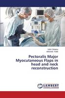 Pectoralis Major Myocutaneous Flaps in Head and Neck Reconstruction (Paperback)