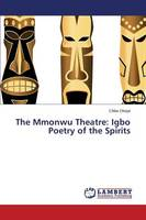 The Mmonwu Theatre: Igbo Poetry of the Spirits (Paperback)