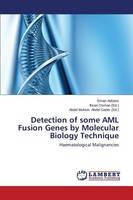 Detection of Some AML Fusion Genes by Molecular Biology Technique (Paperback)