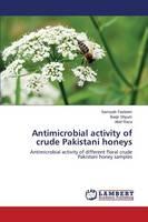 Antimicrobial Activity of Crude Pakistani Honeys (Paperback)