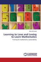 Learning to Love and Loving to Learn Mathematics (Paperback)