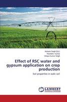 Effect of Rsc Water and Gypsum Application on Crop Production (Paperback)