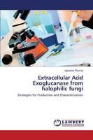Extracellular Acid Exoglucanase from Halophilic Fungi (Paperback)