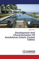 Development and Characterization of Aceclofenac Enteric Coated Tablets (Paperback)