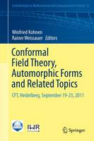 Conformal Field Theory, Automorphic Forms and Related Topics: CFT, Heidelberg, September 19-23, 2011 - Contributions in Mathematical and Computational Sciences 8 (Hardback)
