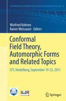 Conformal Field Theory, Automorphic Forms and Related Topics: CFT, Heidelberg, September 19-23, 2011 - Contributions in Mathematical and Computational Sciences 8 (Paperback)