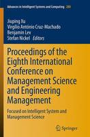 Proceedings of the Eighth International Conference on Management Science and Engineering Management: Focused on Intelligent System and Management Science - Advances in Intelligent Systems and Computing 280 (Paperback)