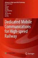 Dedicated Mobile Communications for High-speed Railway - Advances in High-speed Rail Technology (Hardback)