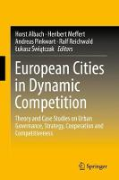European Cities in Dynamic Competition: Theory and Case Studies on Urban Governance, Strategy, Cooperation and Competitiveness (Hardback)
