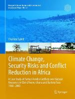 Climate Change, Security Risks and Conflict Reduction in Africa: A Case Study of Farmer-Herder Conflicts over Natural Resources in Cote d'Ivoire, Ghana and Burkina Faso 1960-2000 - Hexagon Series on Human and Environmental Security and Peace 12 (Paperback)