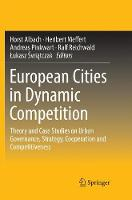 European Cities in Dynamic Competition: Theory and Case Studies on Urban Governance, Strategy, Cooperation and Competitiveness (Paperback)
