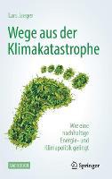 Wege Aus Der Klimakatastrophe: Wie Eine Nachhaltige Energie- Und Klimapolitik Gelingt (Hardback)