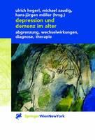Depression Und Demenz Im Alter: Abgrenzung, Wechselwirkung, Diagnose, Therapie (Paperback)