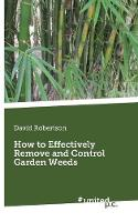 How to Effectively Remove and Control Garden Weeds (Paperback)