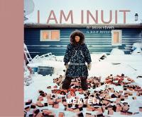 I am Inuit: Portraits of Places and People of the Arctic (Hardback)