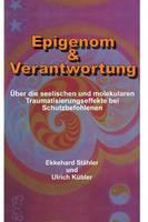 Epigenom & Verantwortung: UEber die seelischen und molekularen Traumatisierungseffekte bei Schutzbefohlenen (Hardback)