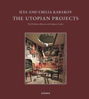 Ilya and Emilia Kabakov: The Utopian Projects (Hardback)