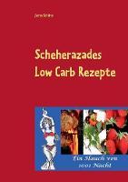Scheherazades Low Carb Rezepte: Ein Hauch von 1001 Nacht (Paperback)