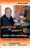 Hi geschuttelt und gequirlt: Achims 0013 Geschichten. Viel Wahrheit - satirisch - ironisch. Kurzgeschichten. Erlebt - beobachtet - wahrgenommen (Paperback)